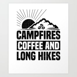 Campfires Coffee and Long Hikes Art Print