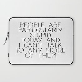 people are particularly stupid Laptop Sleeve