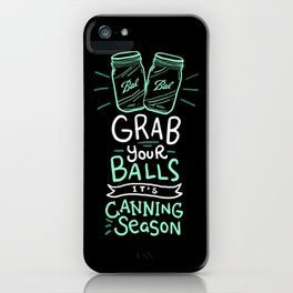 Canning Gift: Grab Your Balls It's Canning Season iPhone Case