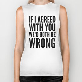 If I Agreed With You We'd Both Be Wrong Biker Tank