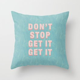 DON'T STOP GET IT GET IT - pink Throw Pillow