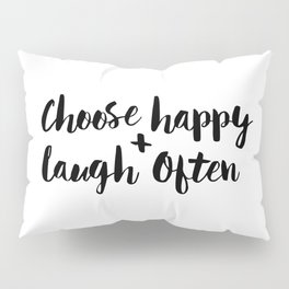 Choose Happy and Laugh Often black and white monochrome typography poster design home wall decor Pillow Sham