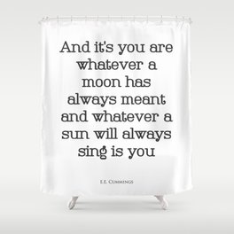 And It's You - I Carry Your Heart With Me - EE Cummings Shower Curtain