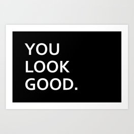 You look good funny hipster humor quote saying Art Print