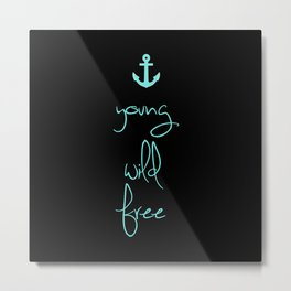 Young Wild Free Tiffany Anchor Metal Print