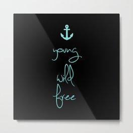 Young Wild Free Tiffany Anchor Metal Print