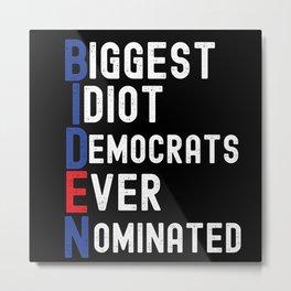Biggest Idiot Democrats Ever Nominated Metal Print