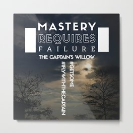 Mastery Requires Failure Metal Print