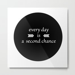 every day is a second chance Metal Print