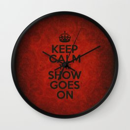 Keep Calm the Show Goes On Wall Clock