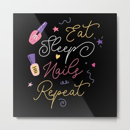 Eat Sleep Nails Repeat Fingernail Manicure Metal Print
