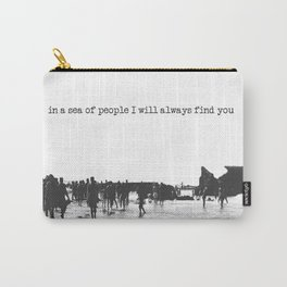 in a sea of people I will always find you Carry-All Pouch