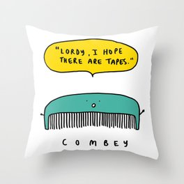 """""""Lordy, I hope there are tapes"""" Combey ! Throw Pillow"""