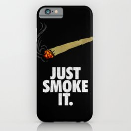Just smoke it  iPhone Case