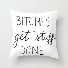Bitches get stuff done Throw Pillow