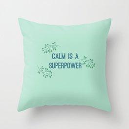 Calm is a Superpower Throw Pillow
