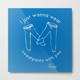 Sweatpants With You 3 Metal Print