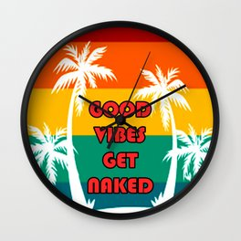 Good Vibes Get Naked  Wall Clock