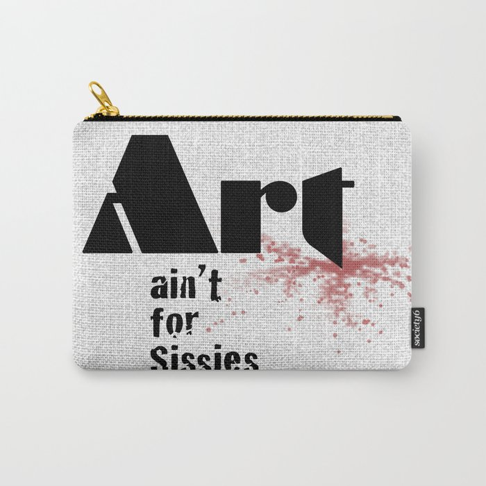 Art ain't for Sissies Carry-All Pouch