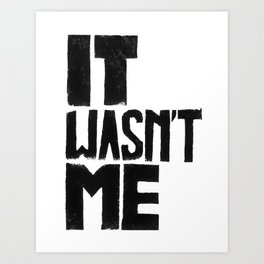 It wasn't me quote Art Print