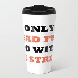 Only dead fish go with the stream Metal Travel Mug