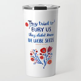 They Didn't Know We Were Seeds Travel Mug