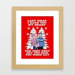 Last Christmas I Gave You My Heart, The Very Next Day, You Said You Were Gay! Framed Art Print