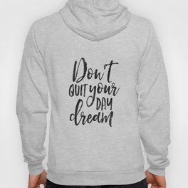 Don't Quit Your Day Dream,Motivational Poster,Inspirational Quote,Fitness Gift,Workout,Never Give Up Hoody
