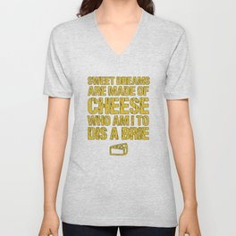 Sweet Dreams Are Made Of Cheese Who Am I To Dis A Brie Cheese Lover Unisex V-Neck