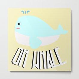 Oh Whale! Metal Print