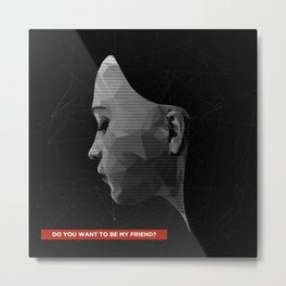 Do You Want to Be My Friend? (Edition) Metal Print