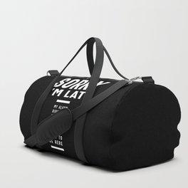 Sorry I'm Late Funny Humorous Gift Duffle Bag