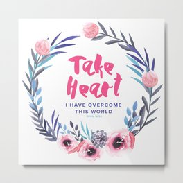 John 16:33 Take Heart Metal Print