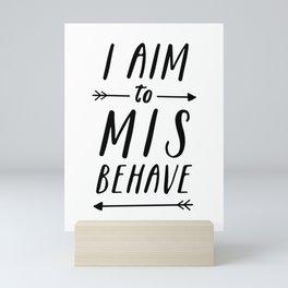 I Aim To Misbehave Mini Art Print