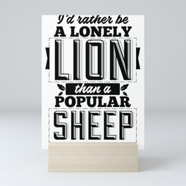I'd rather be a lonely lion than a popular sheep Mini Art Print