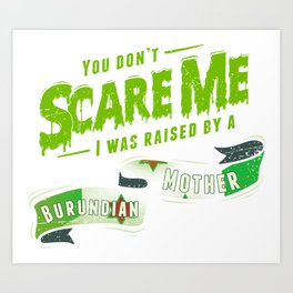 You Don't Scare Me I Was Raised By A Burundian Mother Art Print