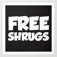 Free Shrugs Funny Quote Art Print