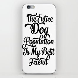 The Entire Dog Population is my Best Friend iPhone Skin