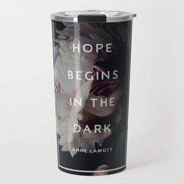 Hope Begins in The Dark - Anne Lamott Travel Mug