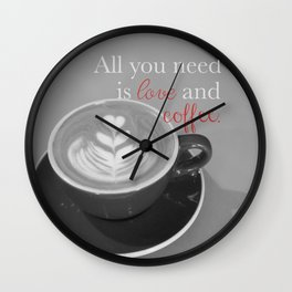All You Need is Love and Coffee Wall Clock