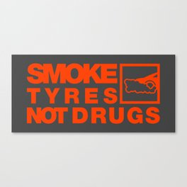 SMOKE TYRES NOT DRUGS v6 HQvector Canvas Print