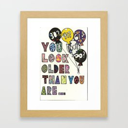 You look older than you are... Framed Art Print