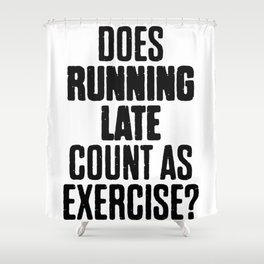 Running Late Count As A Exercise Shower Curtain