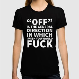 Off is the General Direction in Which I Wish You Would Fuck (Black) T-shirt