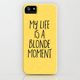 Blonde Moment Funny Quote iPhone Case