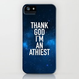 Thank God I am an Athiest iPhone Case