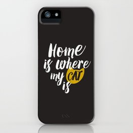 Home is Where My Cat Is (On Black) iPhone Case