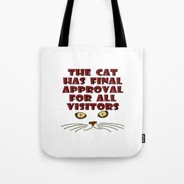 The cat has final approval for all visitors Tote Bag