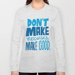Don't Make Excuses. Make Good. Long Sleeve T-shirt