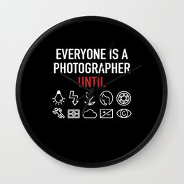 Everyone Is A Photographer Until Photographer Wall Clock